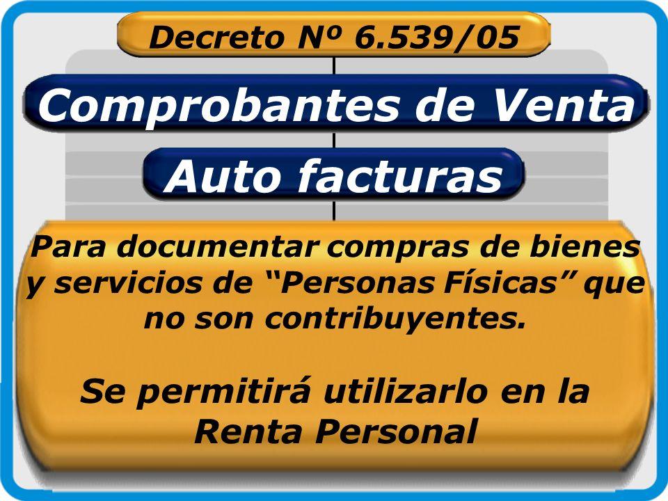 Decreto Nº 6.539/05 Comprobantes de Venta Auto facturas Para documentar compras de bienes y servicios de Personas Físicas que no son contribuyentes. S