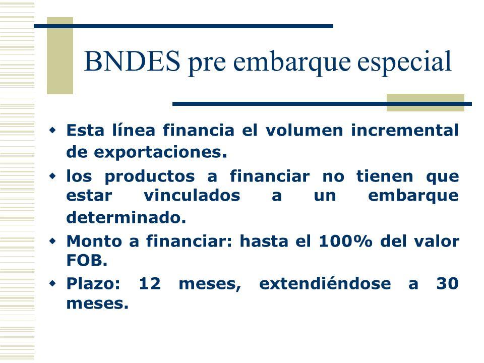 BNDES pre embarque especial Esta línea financia el volumen incremental de exportaciones. los productos a financiar no tienen que estar vinculados a un