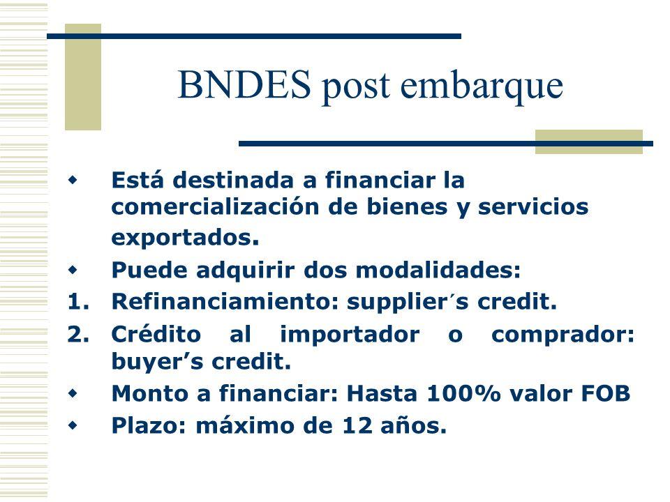 BNDES post embarque Está destinada a financiar la comercialización de bienes y servicios exportados. Puede adquirir dos modalidades: 1.Refinanciamient