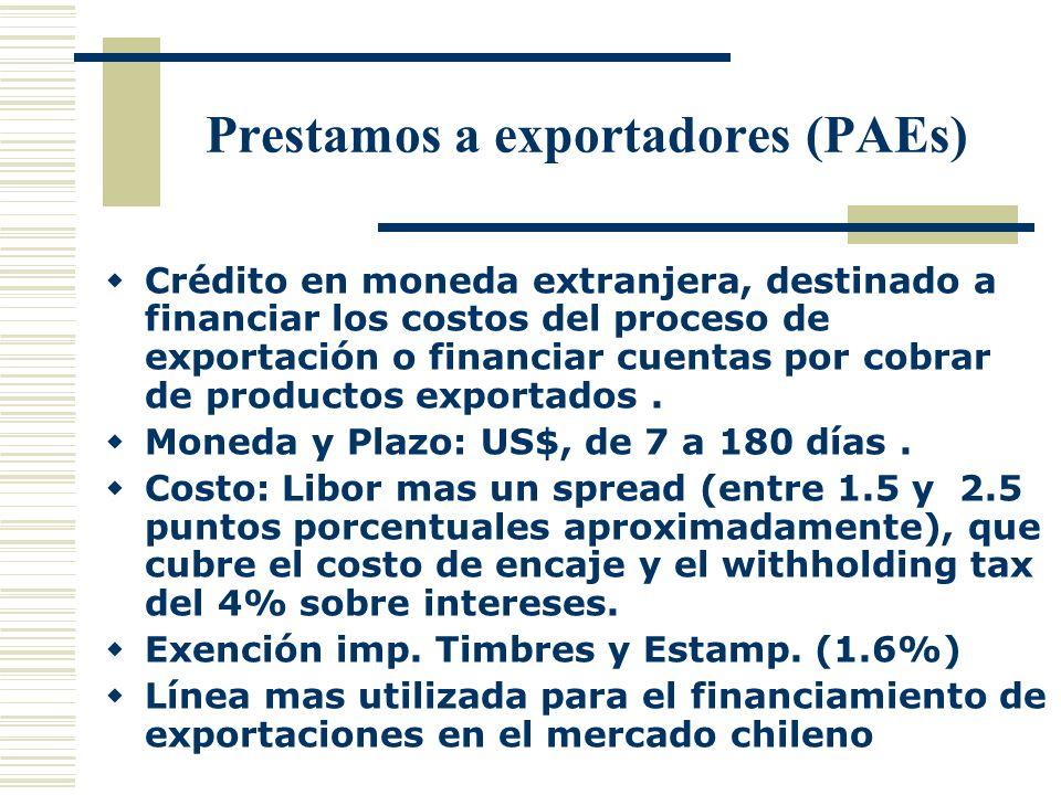 Prestamos a exportadores (PAEs) Crédito en moneda extranjera, destinado a financiar los costos del proceso de exportación o financiar cuentas por cobr