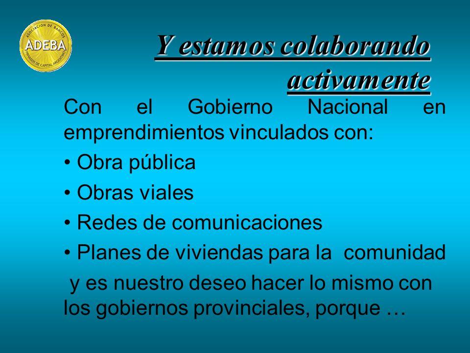 Con el Gobierno Nacional en emprendimientos vinculados con: Obra pública Obras viales Redes de comunicaciones Planes de viviendas para la comunidad y