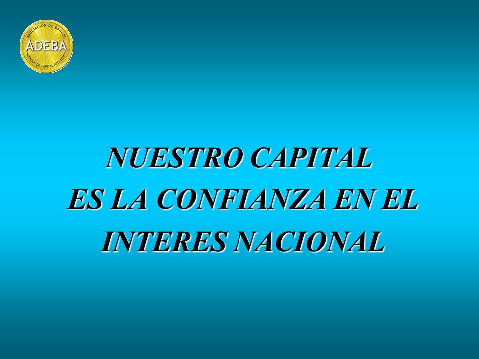 NUESTRO CAPITAL ES LA CONFIANZA EN EL ES LA CONFIANZA EN EL INTERES NACIONAL INTERES NACIONAL