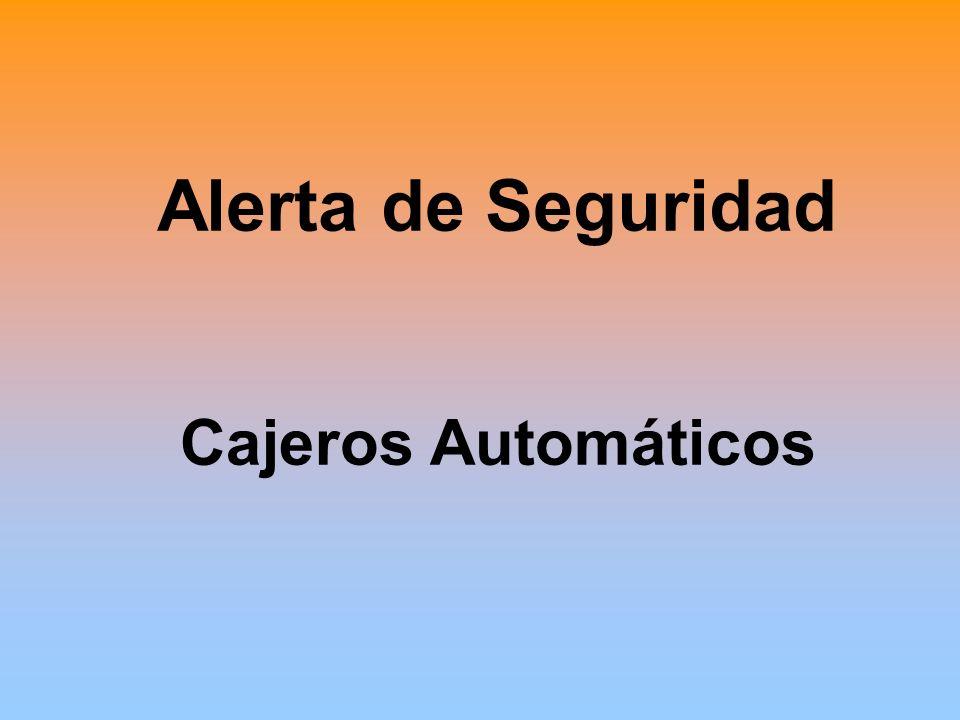Alerta de Seguridad Cajeros Automáticos