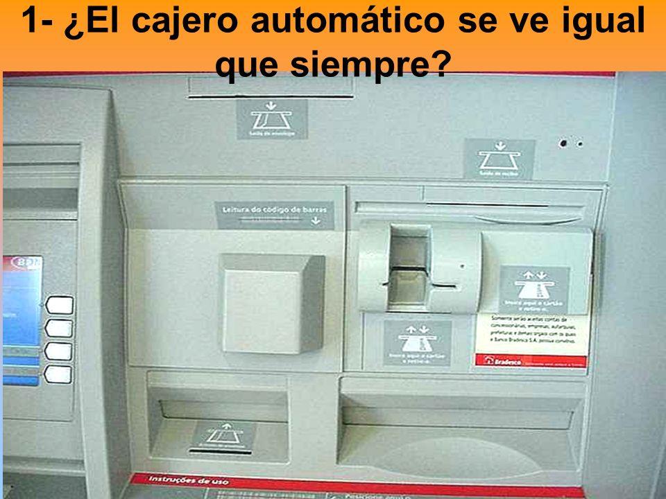1- ¿El cajero automático se ve igual que siempre?