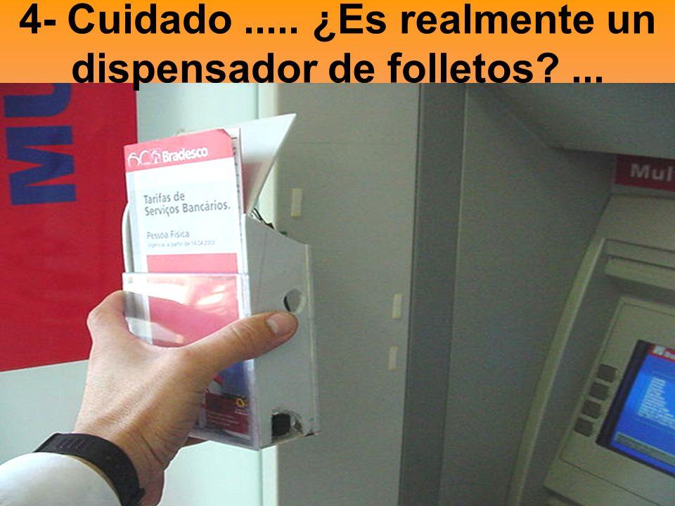 5- Caja dispensadora de folletos falsa pegada en un lado del cubículo del cajero.