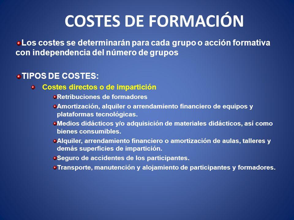 COSTES DE FORMACIÓN Los costes se determinarán para cada grupo o acción formativa con independencia del número de grupos TIPOS DE COSTES: Costes direc