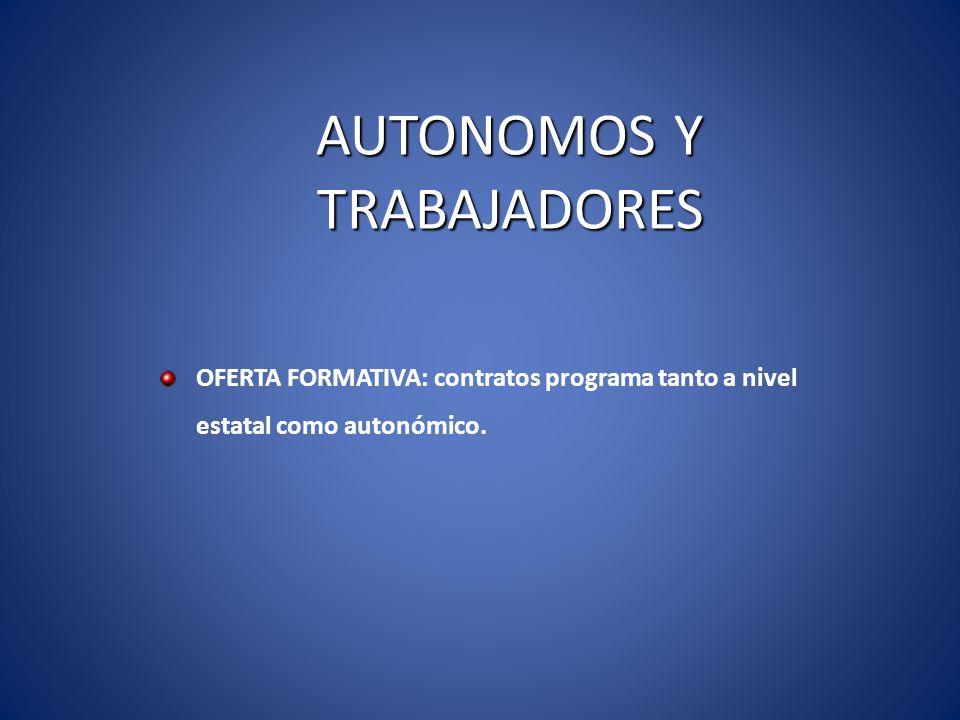 AUTONOMOS Y TRABAJADORES OFERTA FORMATIVA: contratos programa tanto a nivel estatal como autonómico.