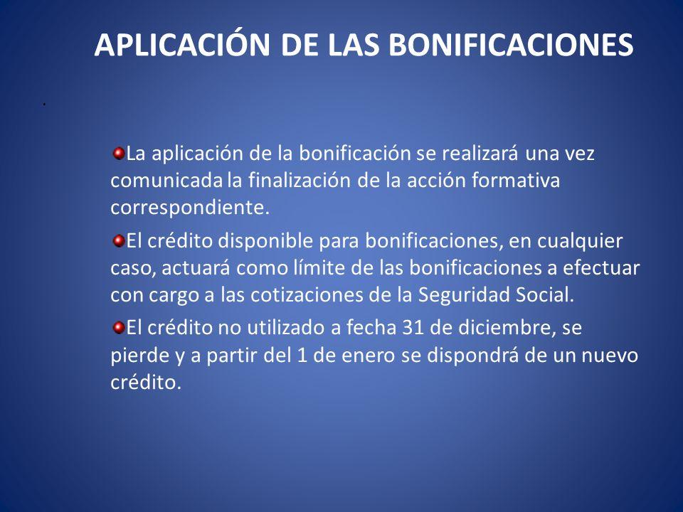 APLICACIÓN DE LAS BONIFICACIONES. La aplicación de la bonificación se realizará una vez comunicada la finalización de la acción formativa correspondie