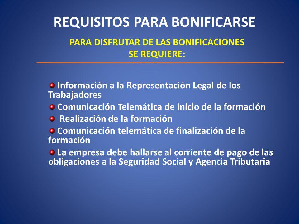 REQUISITOS PARA BONIFICARSE PARA DISFRUTAR DE LAS BONIFICACIONES SE REQUIERE: Información a la Representación Legal de los Trabajadores Comunicación T