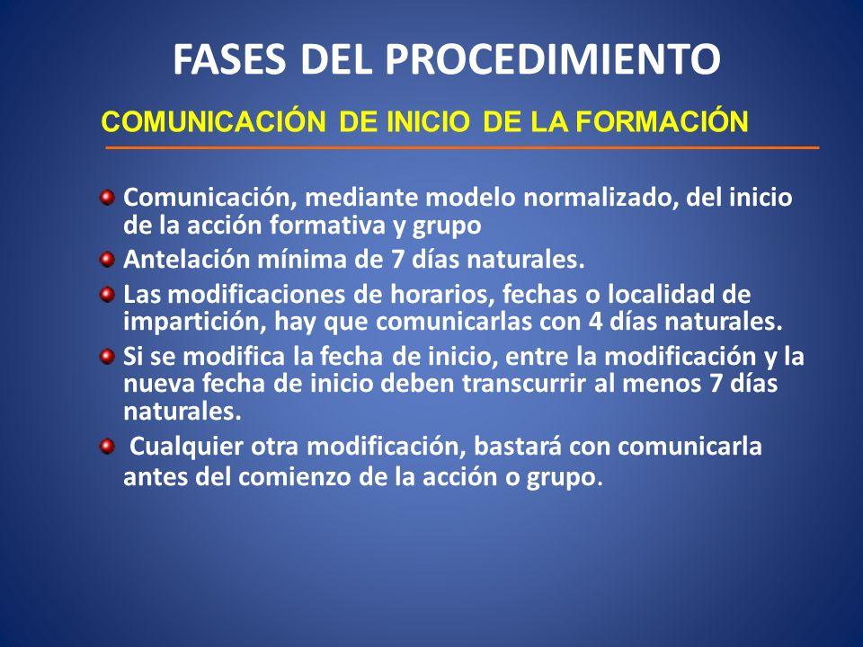 FASES DEL PROCEDIMIENTO COMUNICACIÓN DE INICIO DE LA FORMACIÓN Comunicación, mediante modelo normalizado, del inicio de la acción formativa y grupo An