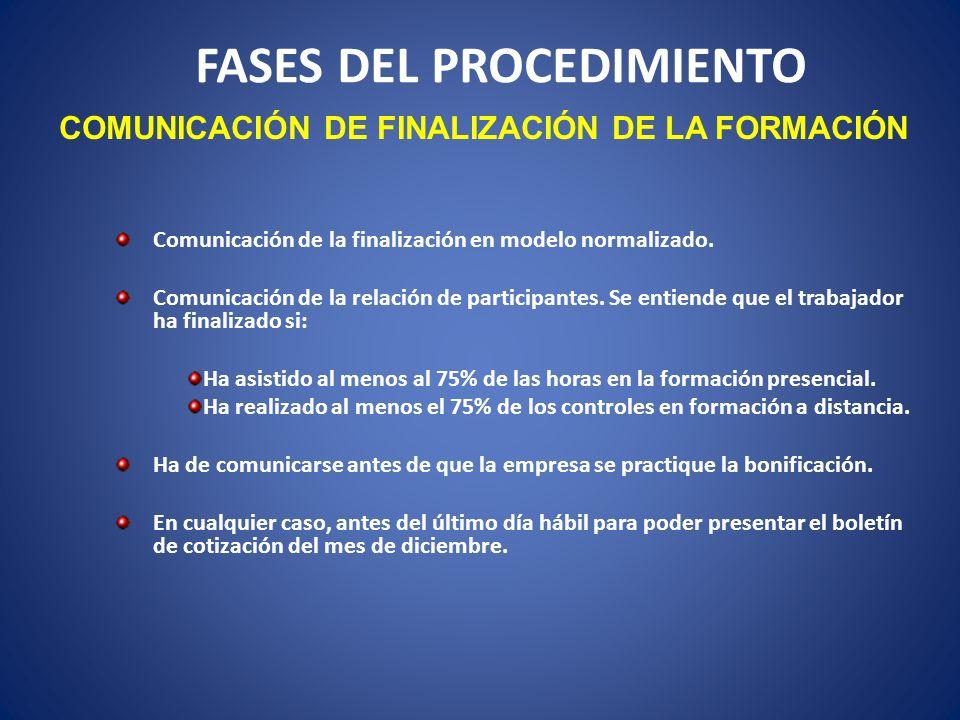 FASES DEL PROCEDIMIENTO COMUNICACIÓN DE FINALIZACIÓN DE LA FORMACIÓN Comunicación de la finalización en modelo normalizado. Comunicación de la relació