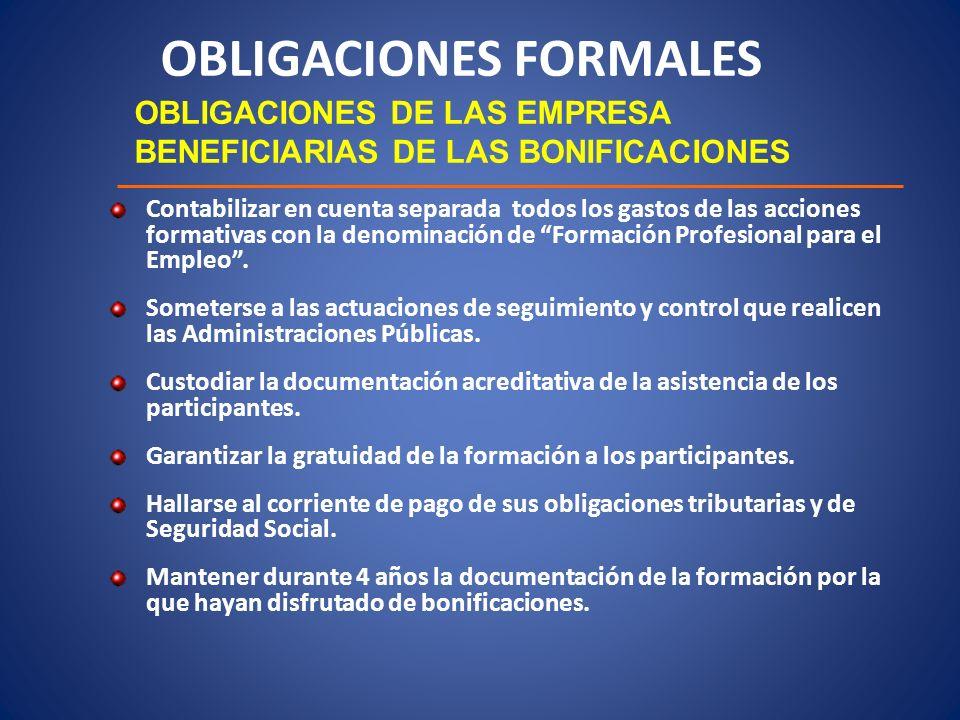 OBLIGACIONES FORMALES OBLIGACIONES DE LAS EMPRESA BENEFICIARIAS DE LAS BONIFICACIONES Contabilizar en cuenta separada todos los gastos de las acciones
