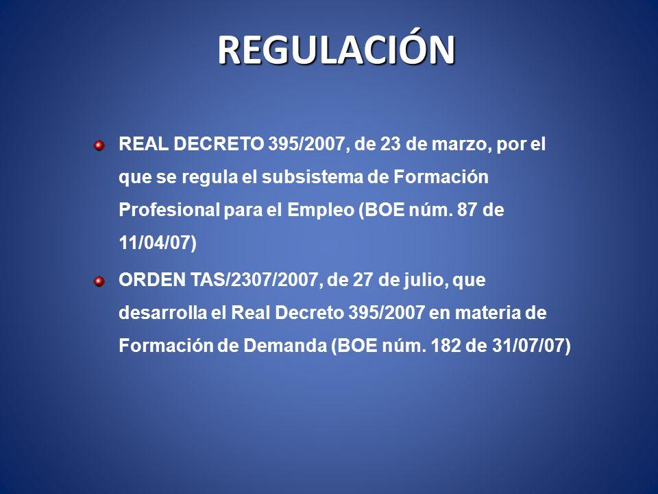 REGULACIÓN REAL DECRETO 395/2007, de 23 de marzo, por el que se regula el subsistema de Formación Profesional para el Empleo (BOE núm. 87 de 11/04/07)