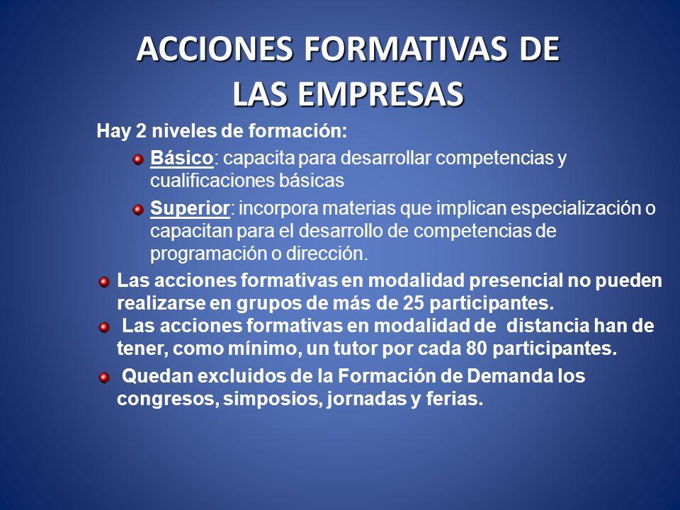 ACCIONES FORMATIVAS DE LAS EMPRESAS Hay 2 niveles de formación: Básico: capacita para desarrollar competencias y cualificaciones básicas Superior: inc