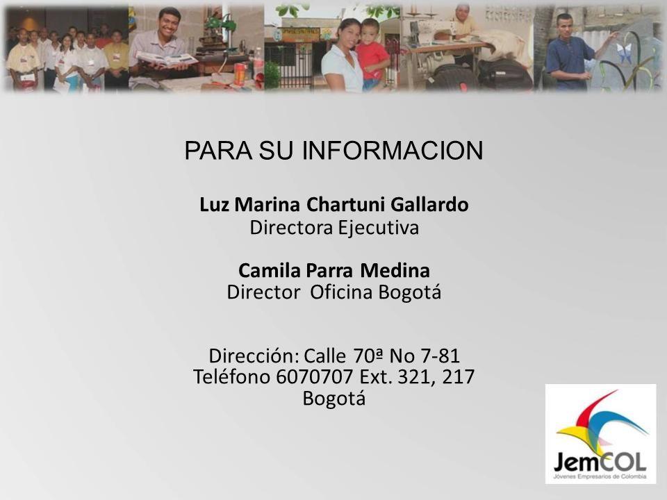 PARA SU INFORMACION Luz Marina Chartuni Gallardo Directora Ejecutiva Camila Parra Medina Director Oficina Bogotá Dirección: Calle 70ª No 7-81 Teléfono 6070707 Ext.