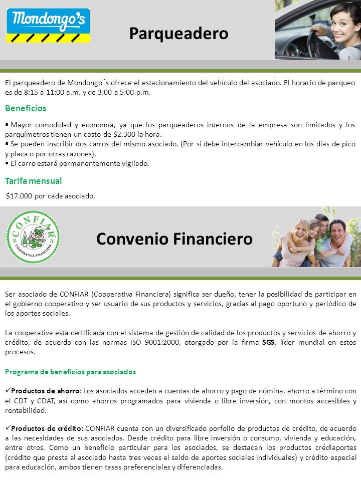 Convenio Financiero Parqueadero El parqueadero de Mondongo´s ofrece el estacionamiento del vehículo del asociado.