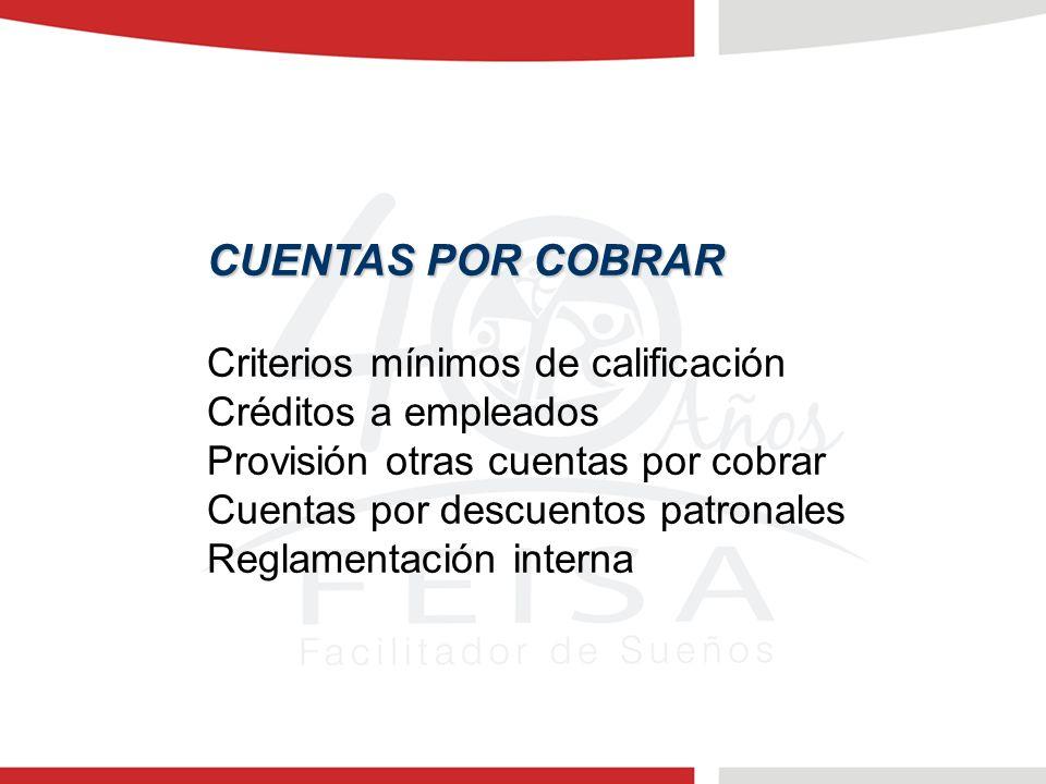 CUENTAS POR COBRAR Criterios mínimos de calificación Créditos a empleados Provisión otras cuentas por cobrar Cuentas por descuentos patronales Reglame