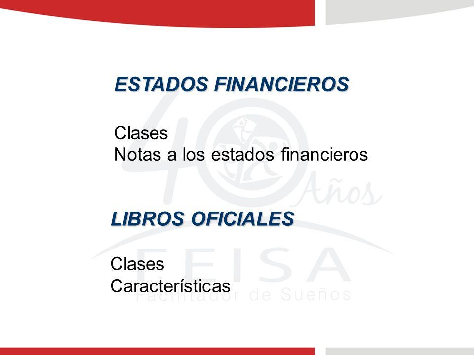 ESTADOS FINANCIEROS Clases Notas a los estados financieros LIBROS OFICIALES Clases Características