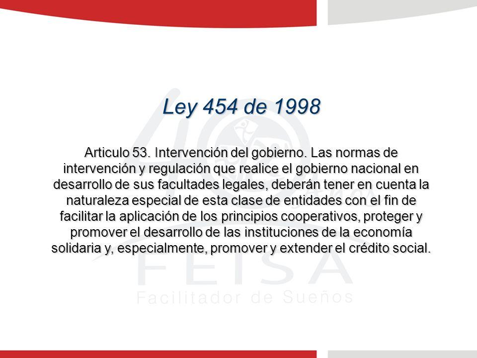 Ley 454 de 1998 Articulo 53. Intervención del gobierno. Las normas de intervención y regulación que realice el gobierno nacional en desarrollo de sus