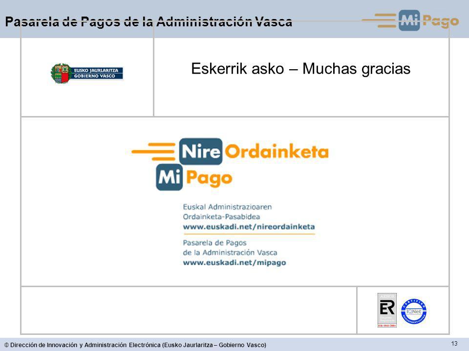 13 © Dirección de Innovación y Administración Electrónica (Eusko Jaurlaritza – Gobierno Vasco) Pasarela de Pagos de la Administración Vasca Eskerrik a