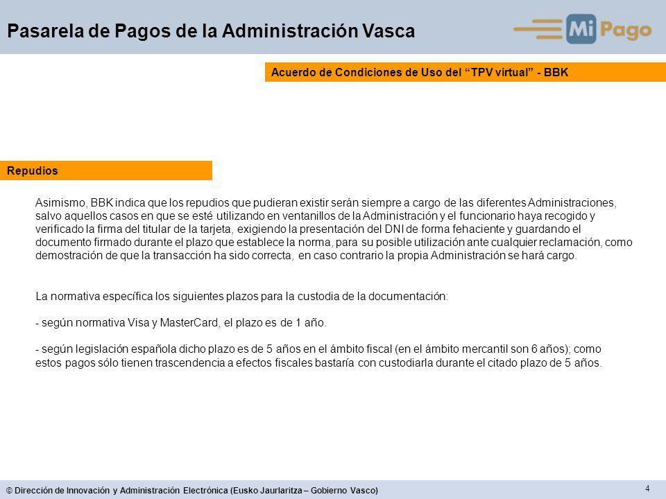 4 © Dirección de Innovación y Administración Electrónica (Eusko Jaurlaritza – Gobierno Vasco) Pasarela de Pagos de la Administración Vasca Acuerdo de
