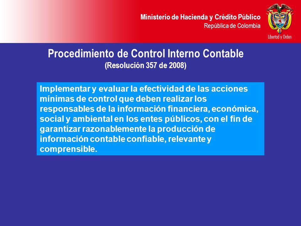 Ministerio de Hacienda y Crédito Público República de Colombia Procedimiento de Control Interno Contable (Resolución 357 de 2008) Implementar y evalua