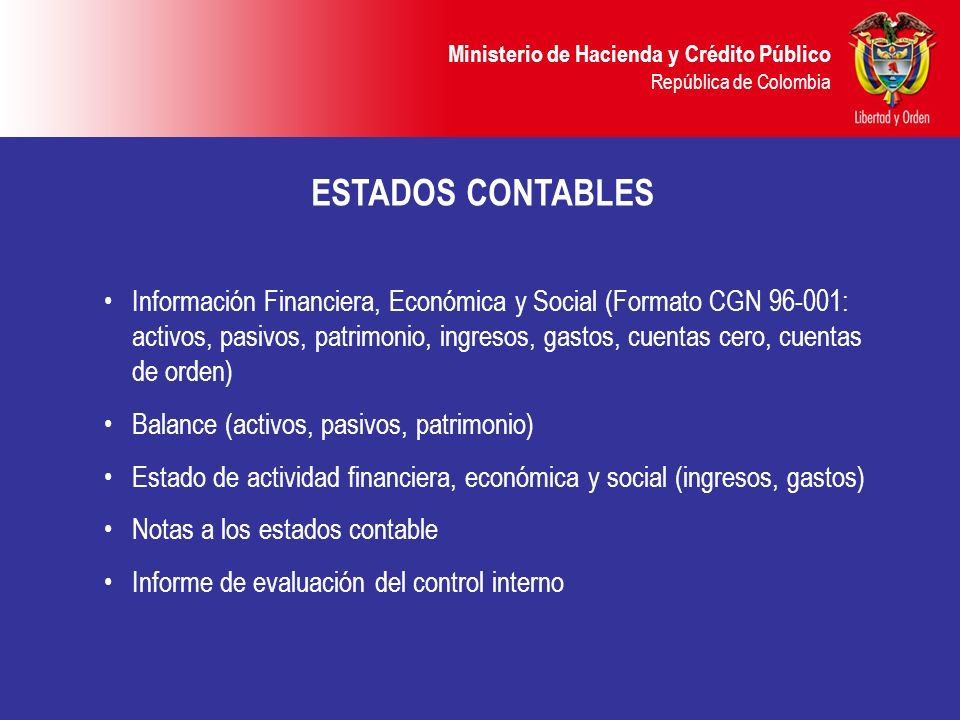 Ministerio de Hacienda y Crédito Público República de Colombia ESTADOS CONTABLES Información Financiera, Económica y Social (Formato CGN 96-001: activ