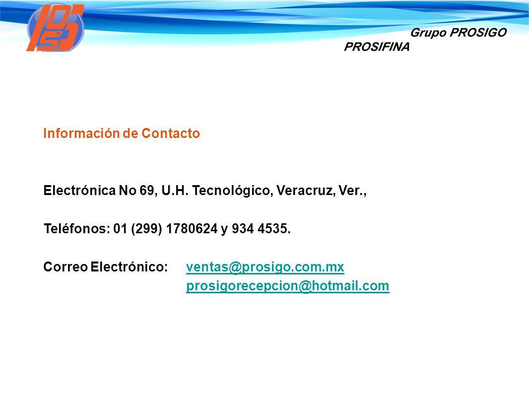 Información de Contacto Electrónica No 69, U.H. Tecnológico, Veracruz, Ver., Teléfonos: 01 (299) 1780624 y 934 4535. Correo Electrónico: ventas@prosig
