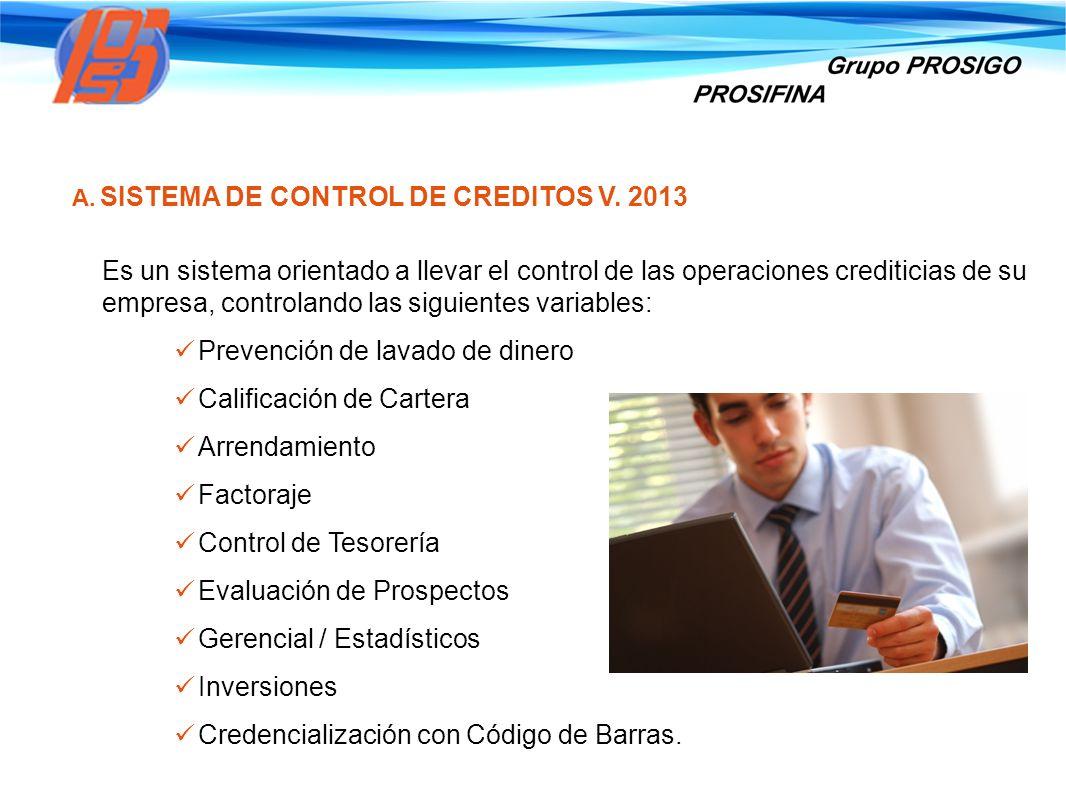 A. SISTEMA DE CONTROL DE CREDITOS V. 2013 Es un sistema orientado a llevar el control de las operaciones crediticias de su empresa, controlando las si