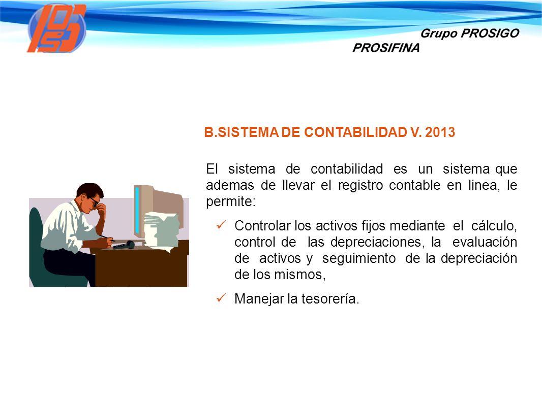 B.SISTEMA DE CONTABILIDAD V. 2013 El sistema de contabilidad es un sistema que ademas de llevar el registro contable en linea, le permite: Controlar l