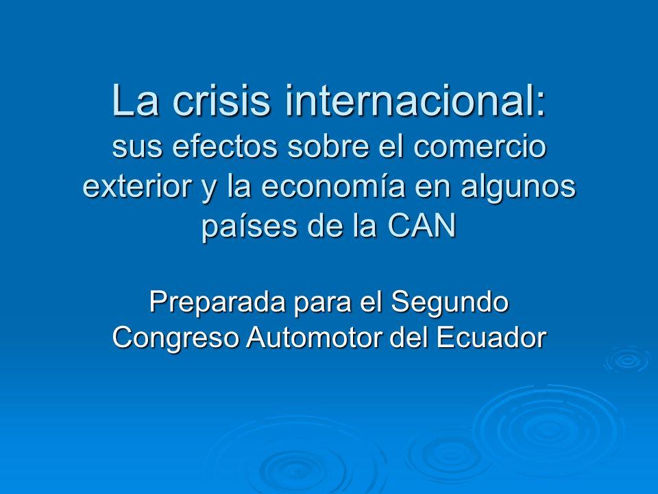 La crisis internacional: sus efectos sobre el comercio exterior y la economía en algunos países de la CAN Preparada para el Segundo Congreso Automotor