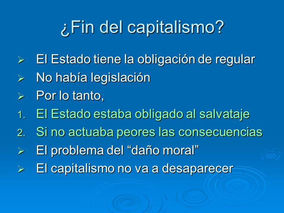 ¿Fin del capitalismo? El Estado tiene la obligación de regular El Estado tiene la obligación de regular No había legislación No había legislación Por