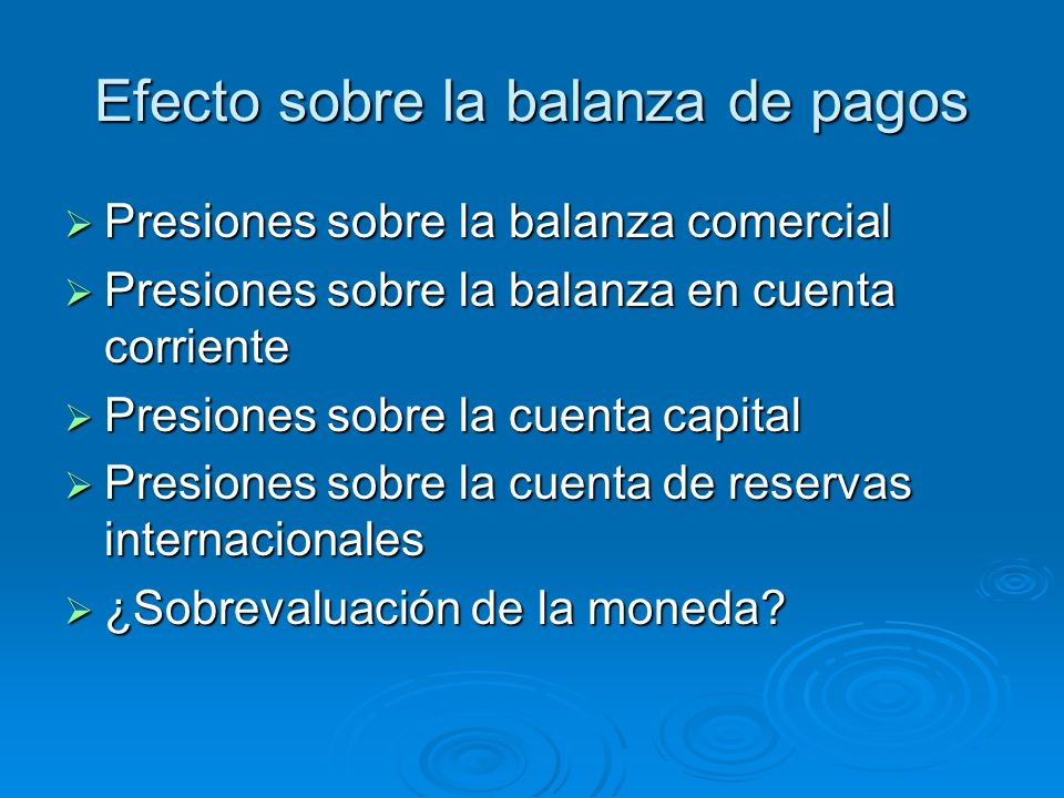 Efecto sobre la balanza de pagos Presiones sobre la balanza comercial Presiones sobre la balanza comercial Presiones sobre la balanza en cuenta corrie