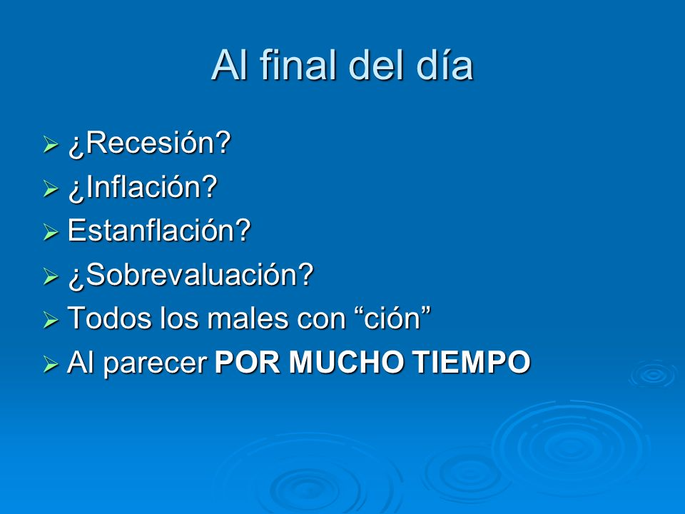 Al final del día ¿Recesión? ¿Recesión? ¿Inflación? ¿Inflación? Estanflación? Estanflación? ¿Sobrevaluación? ¿Sobrevaluación? Todos los males con ción