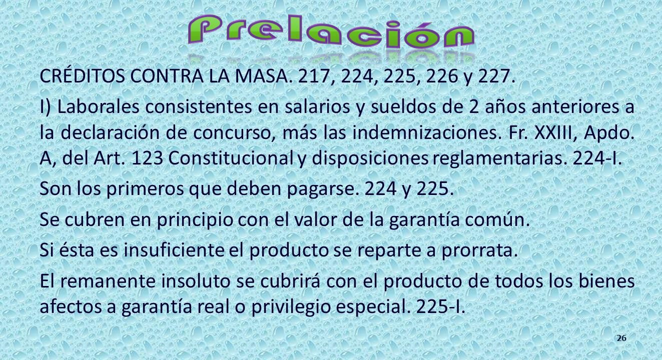 Del concursado 217Contra la Masa 224Otros de 221 e IMSS Singularmente privilegiados: gastos de entierro. gastos de enfermedad que causó la muerte. Gar