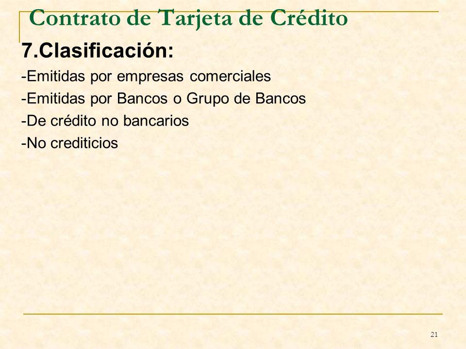 21 Contrato de Tarjeta de Crédito 7.Clasificación: -Emitidas por empresas comerciales -Emitidas por Bancos o Grupo de Bancos -De crédito no bancarios -No crediticios B