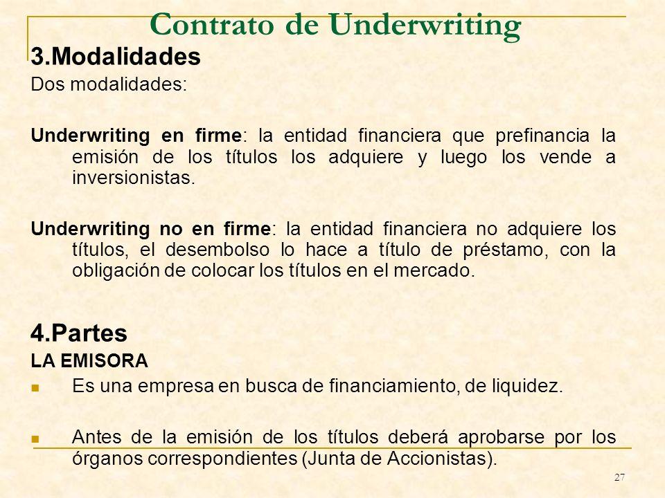 27 Contrato de Underwriting 3.Modalidades Dos modalidades: Underwriting en firme: la entidad financiera que prefinancia la emisión de los títulos los adquiere y luego los vende a inversionistas.