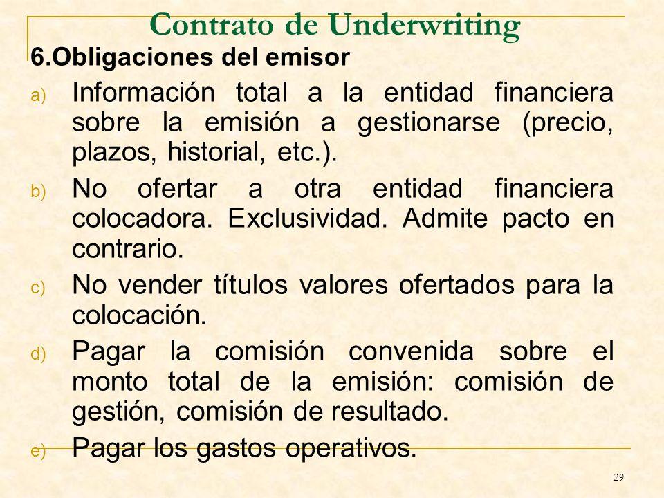 29 Contrato de Underwriting 6.Obligaciones del emisor a) Información total a la entidad financiera sobre la emisión a gestionarse (precio, plazos, historial, etc.).