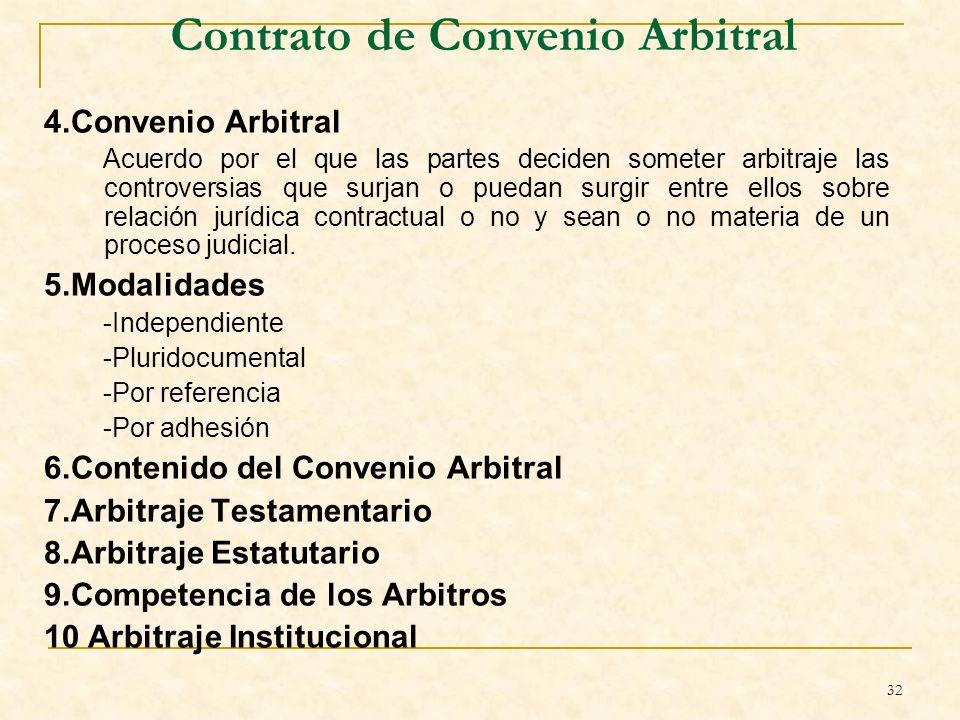 32 Contrato de Convenio Arbitral 4.Convenio Arbitral Acuerdo por el que las partes deciden someter arbitraje las controversias que surjan o puedan surgir entre ellos sobre relación jurídica contractual o no y sean o no materia de un proceso judicial.
