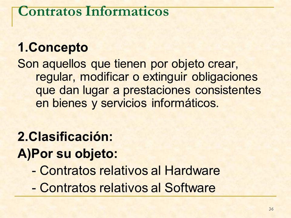 36 Contratos Informaticos 1.Concepto Son aquellos que tienen por objeto crear, regular, modificar o extinguir obligaciones que dan lugar a prestaciones consistentes en bienes y servicios informáticos.
