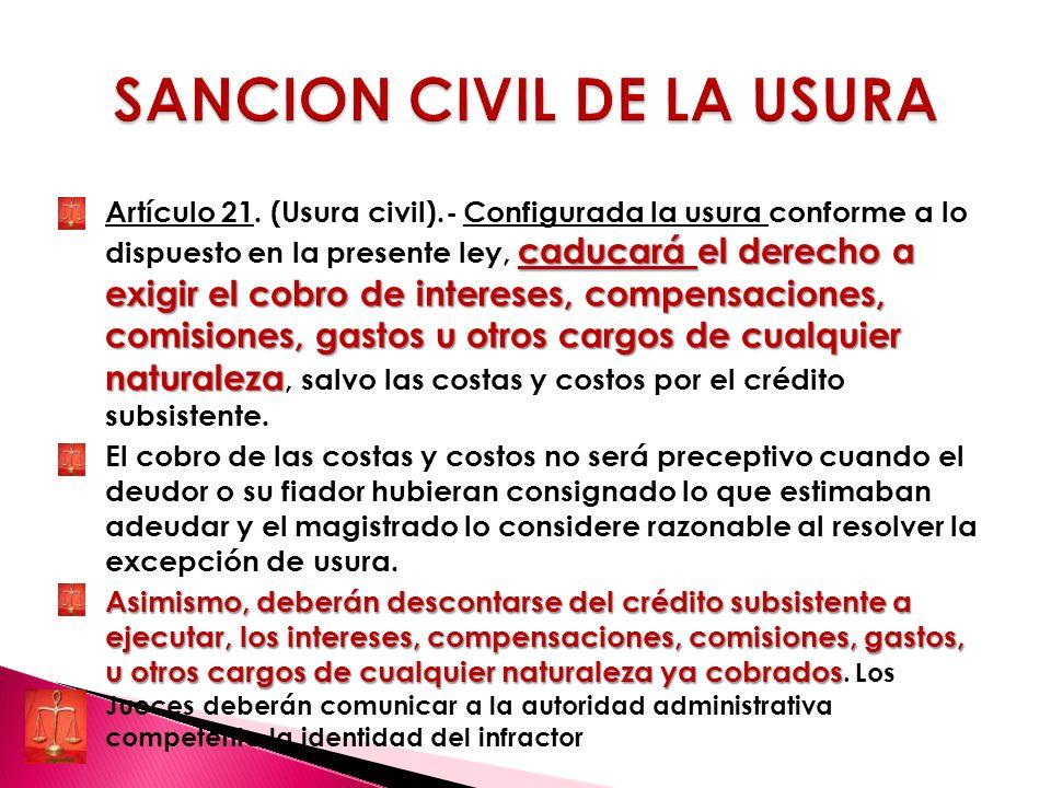 caducará el derecho a exigir el cobro de intereses, compensaciones, comisiones, gastos u otros cargos de cualquier naturaleza Artículo 21. (Usura civi