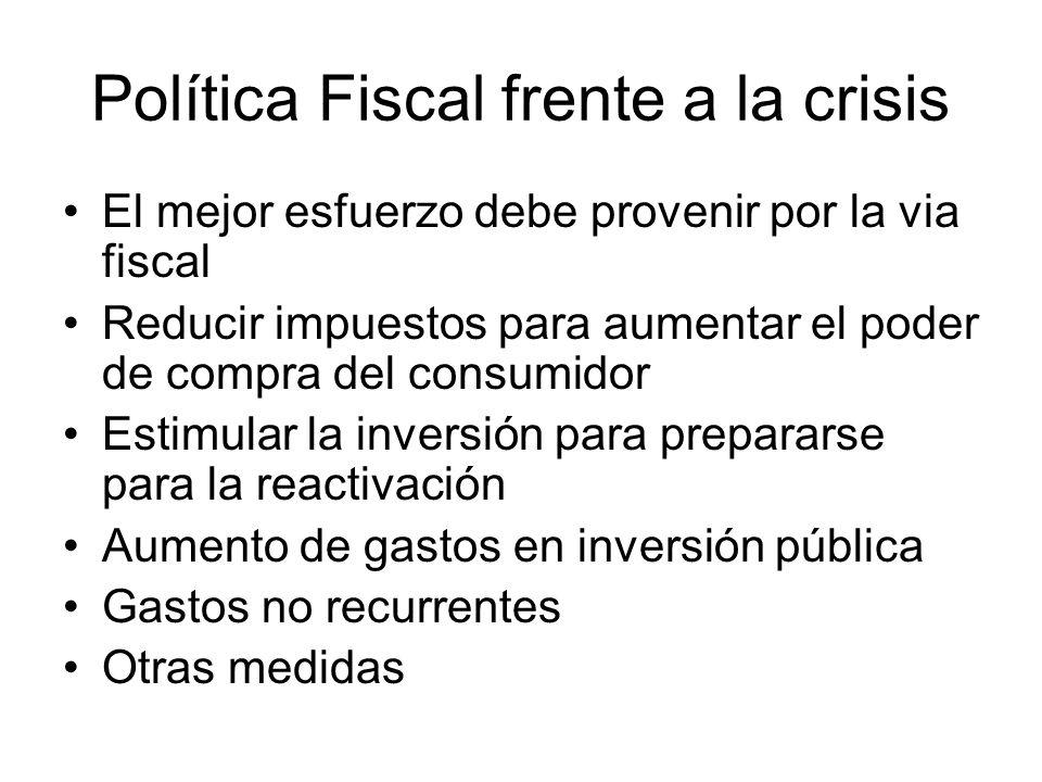 Política Fiscal frente a la crisis El mejor esfuerzo debe provenir por la via fiscal Reducir impuestos para aumentar el poder de compra del consumidor
