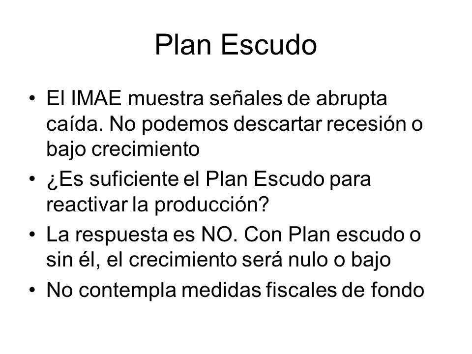 Plan Escudo El IMAE muestra señales de abrupta caída. No podemos descartar recesión o bajo crecimiento ¿Es suficiente el Plan Escudo para reactivar la
