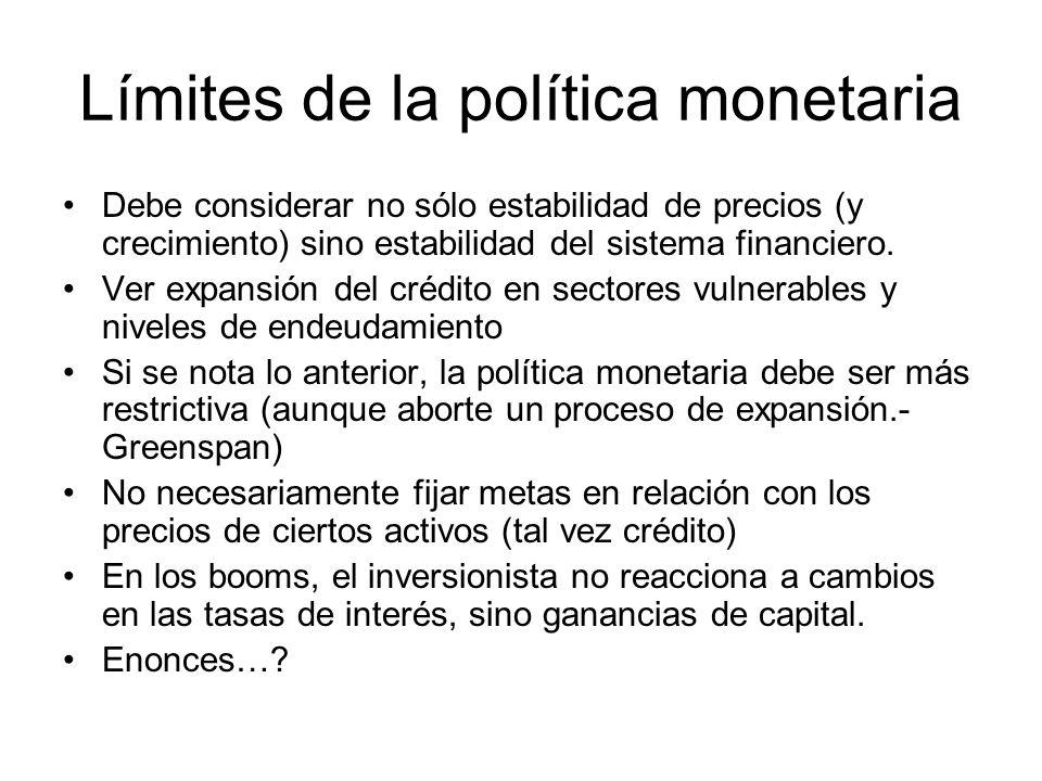Límites de la política monetaria Debe considerar no sólo estabilidad de precios (y crecimiento) sino estabilidad del sistema financiero. Ver expansión