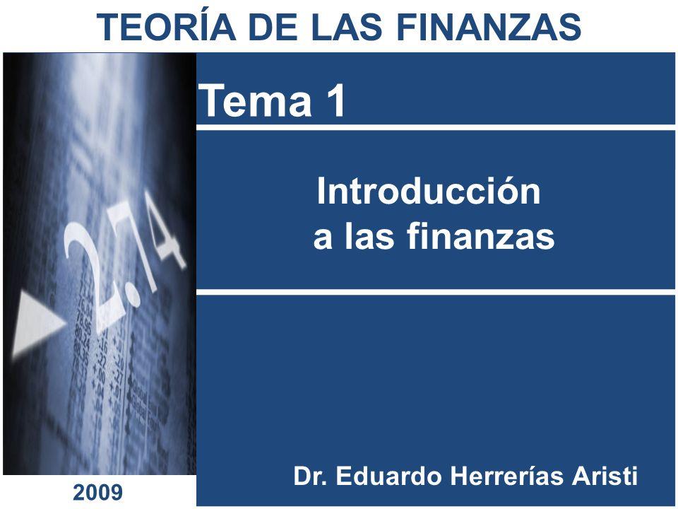 Introducción a las finanzas Tema 1 Dr. Eduardo Herrerías Aristi TEORÍA DE LAS FINANZAS 2009