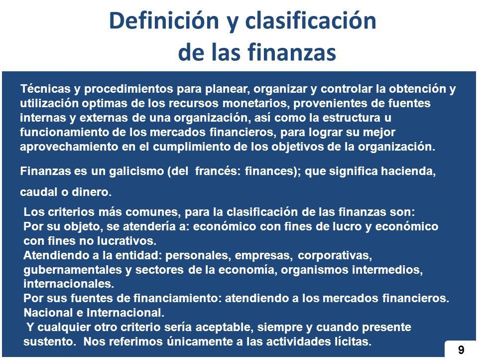 9 Definición y clasificación de las finanzas Técnicas y procedimientos para planear, organizar y controlar la obtención y utilización optimas de los r