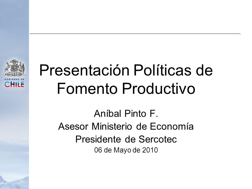 Presentación Políticas de Fomento Productivo Aníbal Pinto F. Asesor Ministerio de Economía Presidente de Sercotec 06 de Mayo de 2010