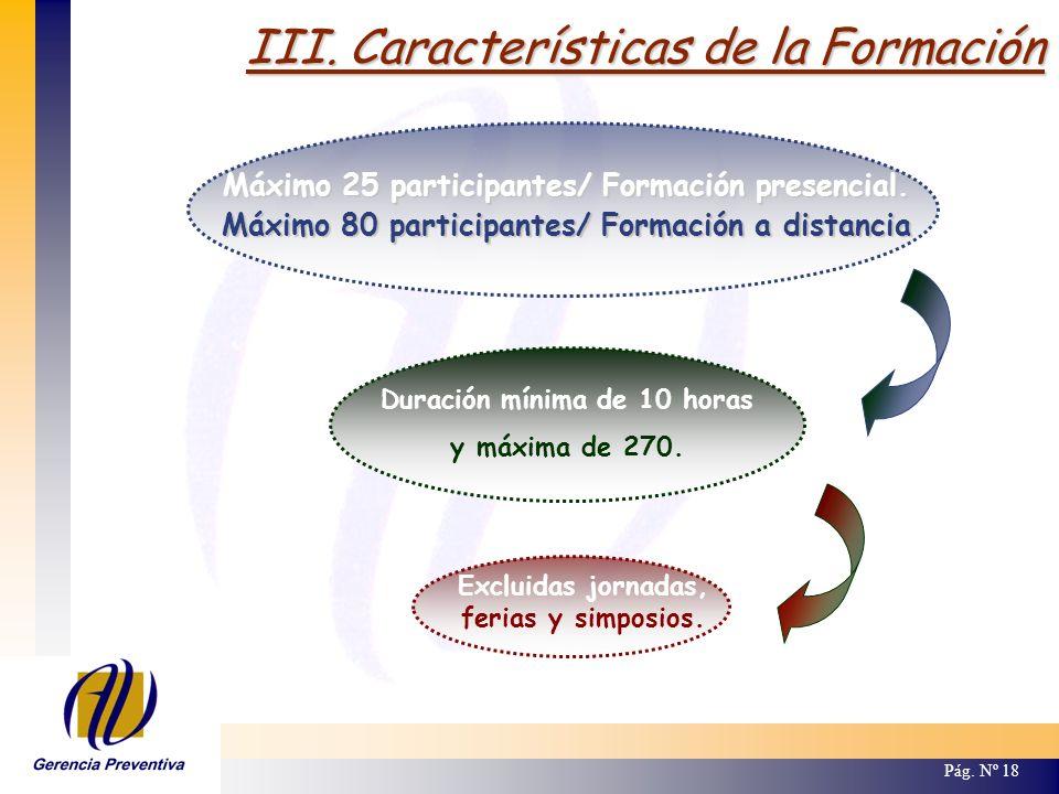 III. Características de la Formación Pág. Nº 18 Máximo 25 participantes/ Formación presencial. Máximo 80 participantes/ Formación a distancia Duración