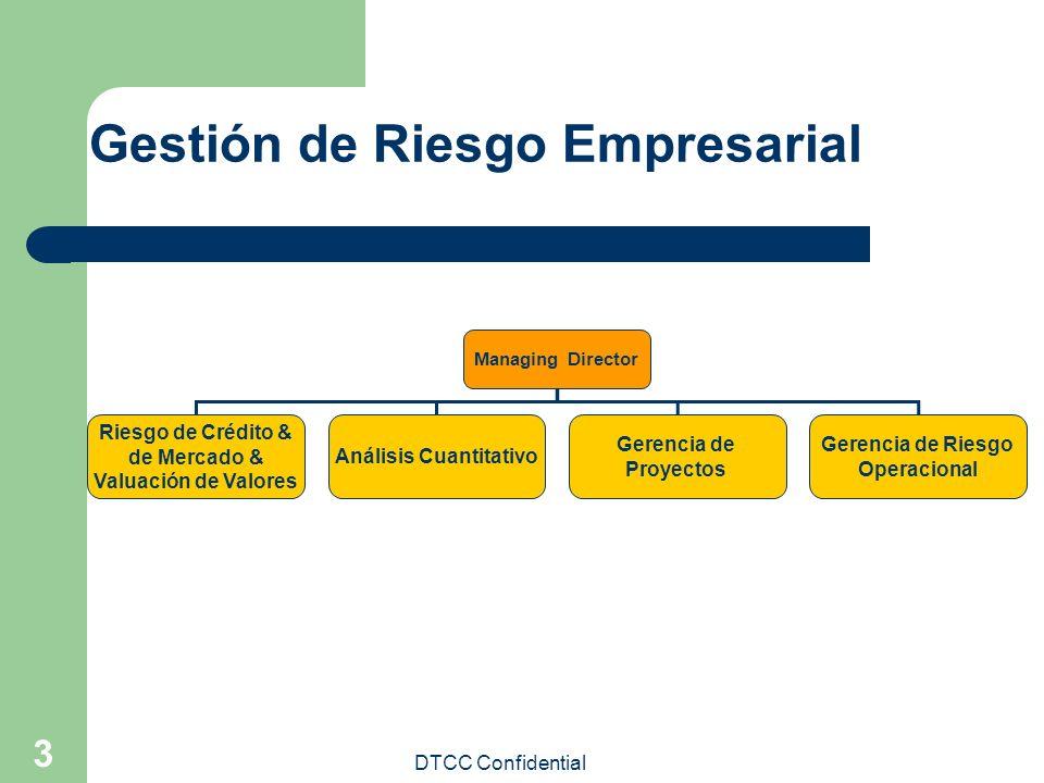 DTCC Confidential 3 Gestión de Riesgo Empresarial Managing Director Riesgo de Crédito & de Mercado & Valuación de Valores Análisis Cuantitativo Gerenc