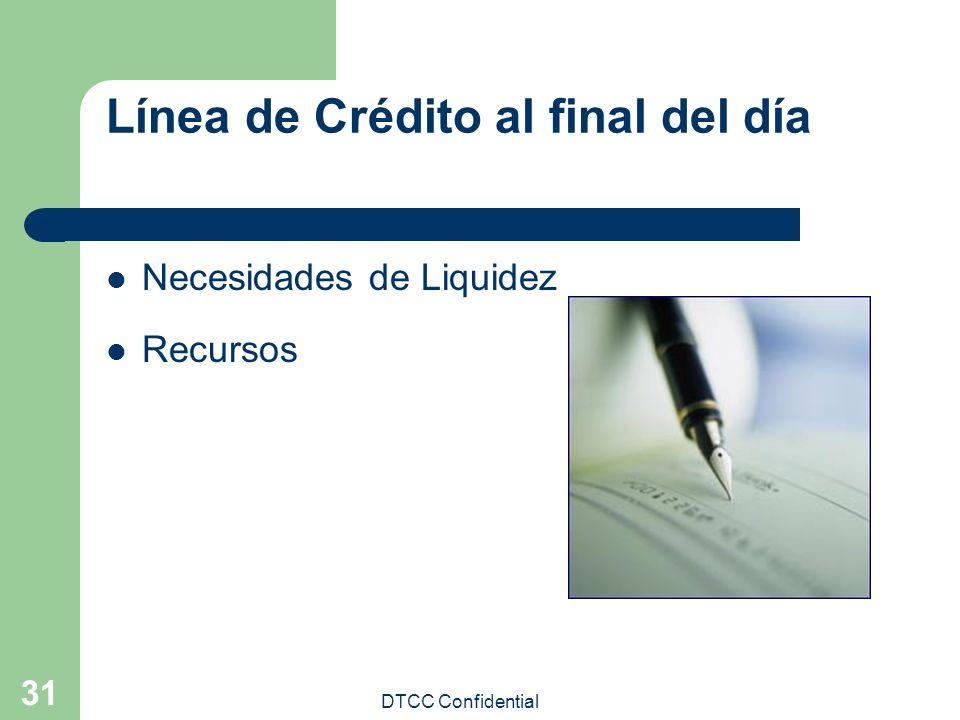 DTCC Confidential 31 Línea de Crédito al final del día Necesidades de Liquidez Recursos